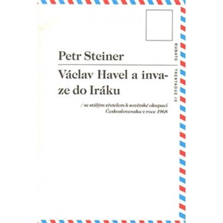 Václav Havel a invaze do Iráku /se stálým zřetelem k sovětské okupaci Československa 1968 / Petr Steiner